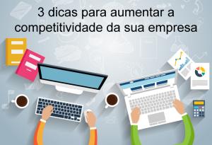 3 dicas para aumentar a competitividade da sua empresa