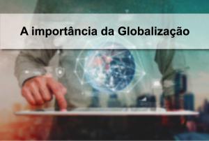 A importancia da globalizacao