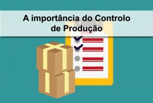 A importância do Controlo de Produção
