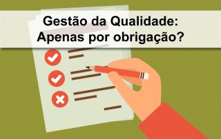 GESTAO DA QUALIDADE APENAS POR OBRIGACAO