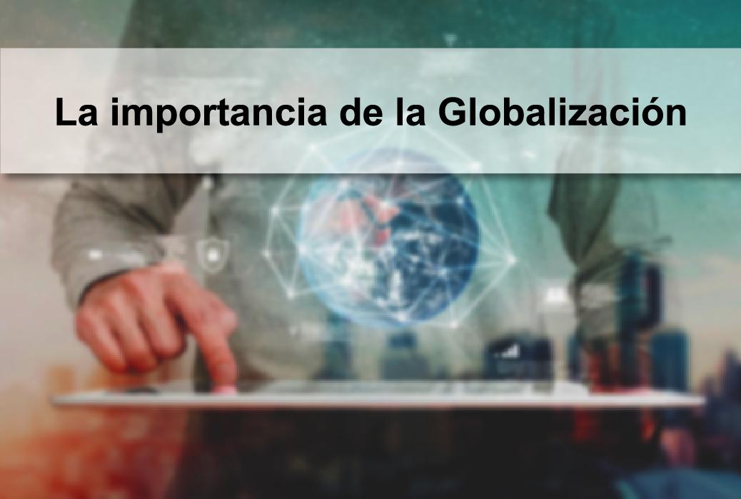 La importancia de la Globalización