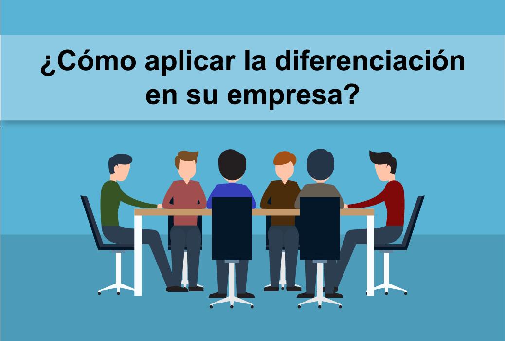 ¿Cómo aplicar la Diferenciación en su Empresa?